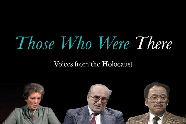 Those Who Were There Voices from the Holocaust